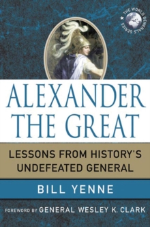 Alexander the Great : Lessons from History's Undefeated General, Hardback Book