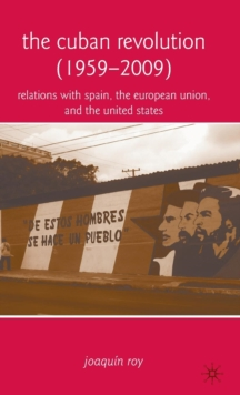 The Cuban Revolution (1959-2009) : Relations with Spain, the European Union, and the United States, Hardback Book