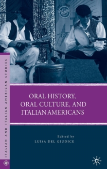 Oral History, Oral Culture, and Italian Americans, Hardback Book