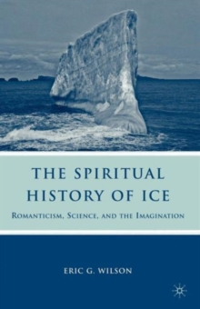 The Spiritual History of Ice : Romanticism, Science and the Imagination, Paperback / softback Book