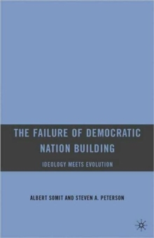 The Failure of Democratic Nation Building: Ideology Meets Evolution, Paperback / softback Book