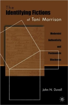 The Identifying Fictions of Toni Morrison : Modernist Authenticity and Postmodern Blackness, Paperback / softback Book