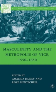 Masculinity and the Metropolis of Vice, 1550-1650, Hardback Book