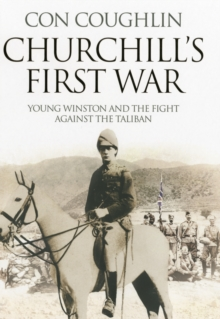 Churchill's First War : Young Winston and the Fight Against the Taliban, Hardback Book