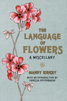 The Language of Flowers: A Miscellany, Hardback Book