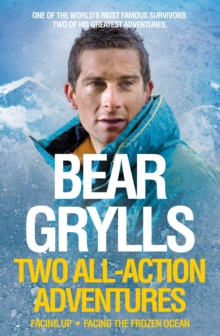 Bear Grylls: Two All-Action Adventures : Facing Up - Facing the Frozen Ocean, Paperback / softback Book