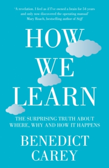 How We Learn : The Surprising Truth About When, Where and Why it Happens, Hardback Book