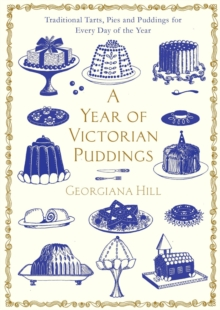 A Year of Victorian Puddings : Traditional Tarts, Pies and Puddings for Every Day of the Year, Hardback Book