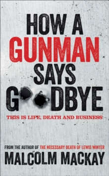How a Gunman Says Goodbye : The Glasgow Trilogy Book 2, Hardback Book