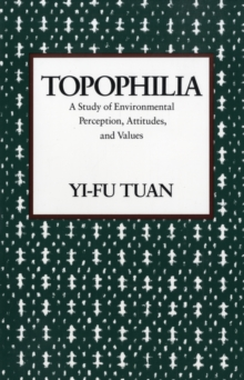 Topophilia : A Study of Environmental Perceptions, Attitudes, and Values, Paperback / softback Book