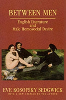 Between Men : English Literature and Male Homosocial Desire, Paperback / softback Book
