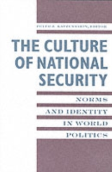 The Culture of National Security : Norms and Identity in World Politics, Paperback / softback Book