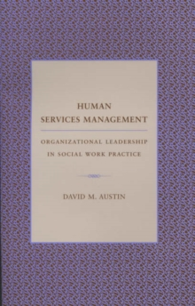Human Services Management : Organizational Leadership in Social Work Practice, Hardback Book
