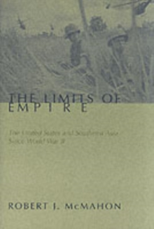 The Limits of Empire : The United States and Southeast Asia Since World War II, Paperback Book