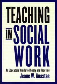 Teaching in Social Work : An Educators' Guide to Theory and Practice, Paperback / softback Book
