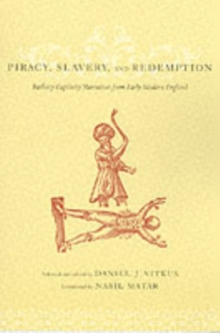 Piracy, Slavery, and Redemption : Barbary Captivity Narratives from Early Modern England, Paperback Book