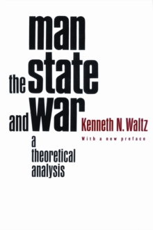 Man, the State, and War : A Theoretical Analysis, Paperback Book