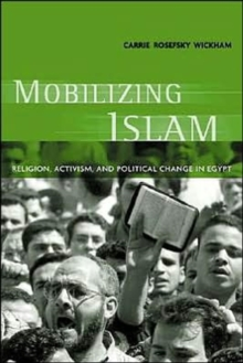 Mobilizing Islam : Religion, Activism and Political Change in Egypt, Paperback Book