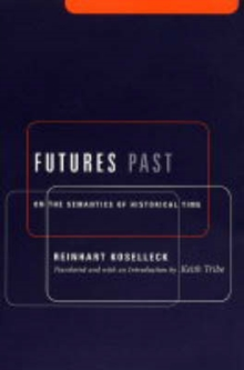 Futures Past : On the Semantics of Historical Time, Paperback Book