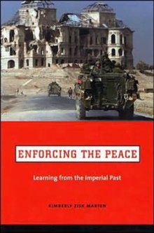 Enforcing the Peace : Learning from the Imperial Past, Hardback Book