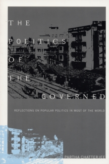 The Politics of the Governed : Reflections on Popular Politics in Most of the World, Paperback / softback Book