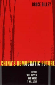 China's Democratic Future : How It Will Happen and Where It Will Lead, Paperback / softback Book