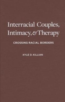 Interracial Couples, Intimacy, and Therapy : Crossing Racial Borders, Hardback Book