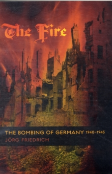 The Fire : The Bombing of Germany, 1940-1945, Paperback / softback Book