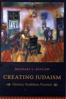 Creating Judaism : History, Tradition, Practice, Paperback Book