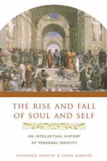 The Rise and Fall of Soul and Self : An Intellectual History of Personal Identity, Hardback Book
