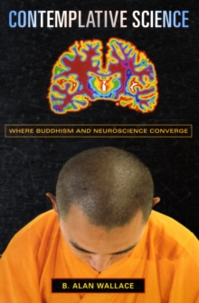 Contemplative Science : Where Buddhism and Neuroscience Converge, Paperback / softback Book