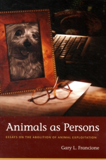 Animals as Persons : Essays on the Abolition of Animal Exploitation, Paperback Book