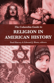 The Columbia Guide to Religion in American History, Hardback Book
