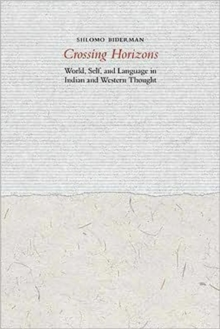Crossing Horizons : World, Self, and Language in Indian and Western Thought, Hardback Book