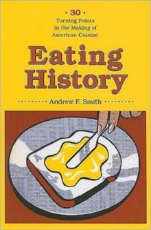 Eating History : Thirty Turning Points in the Making of American Cuisine, Paperback / softback Book