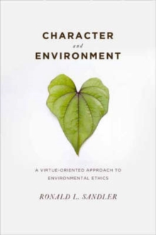 Character and Environment : A Virtue-Oriented Approach to Environmental Ethics, Hardback Book