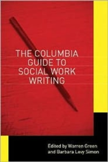 The Columbia Guide to Social Work Writing, Hardback Book