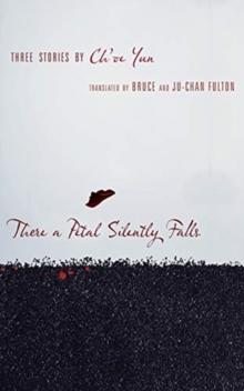 There a Petal Silently Falls : Three Stories by Ch'oe Yun, Paperback / softback Book