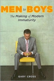 Men to Boys : The Making of Modern Immaturity, Hardback Book