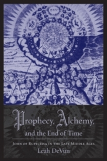 Prophecy, Alchemy, and the End of Time : John of Rupescissa in the Late Middle Ages, Paperback / softback Book