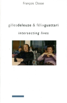 Gilles Deleuze and Felix Guattari : Intersecting Lives, Paperback / softback Book