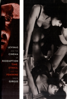 Levinas and the Cinema of Redemption : Time, Ethics, and the Feminine, Paperback / softback Book