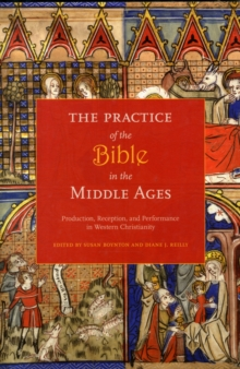 The Practice of the Bible in the Middle Ages : Production, Reception, and Performance in Western Christianity, Paperback Book