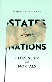 States Without Nations : Citizenship for Mortals, Paperback / softback Book
