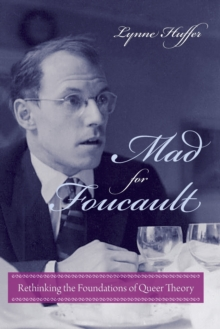 Mad for Foucault : Rethinking the Foundations of Queer Theory, Paperback / softback Book