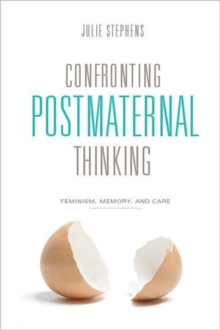 Confronting Postmaternal Thinking : Feminism, Memory, and Care, Hardback Book