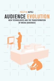 Audience Evolution : New Technologies and the Transformation of Media Audiences, Paperback / softback Book