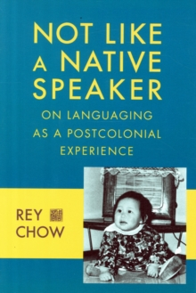 Not Like a Native Speaker : On Languaging as a Postcolonial Experience, Paperback Book