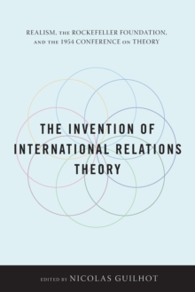 The Invention of International Relations Theory : Realism, the Rockefeller Foundation, and the 1954 Conference on Theory, Paperback / softback Book