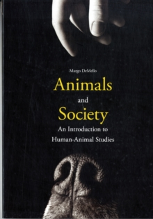 Animals and Society : An Introduction to Human-Animal Studies, Paperback / softback Book